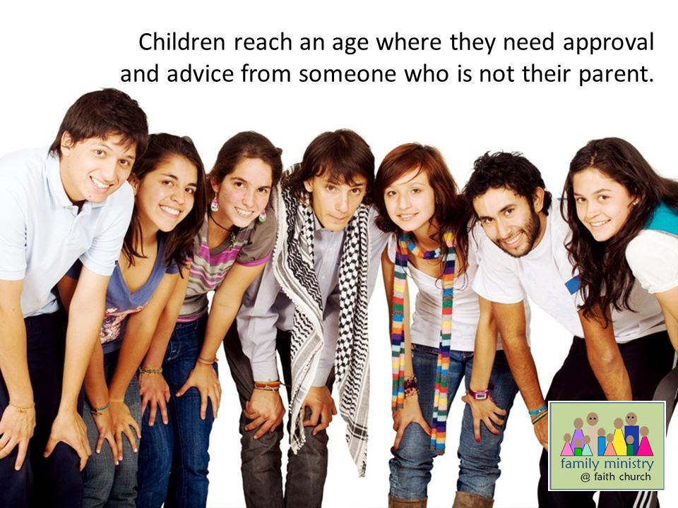 Children reach an age where they need approval and advice from someone who is not their parent.