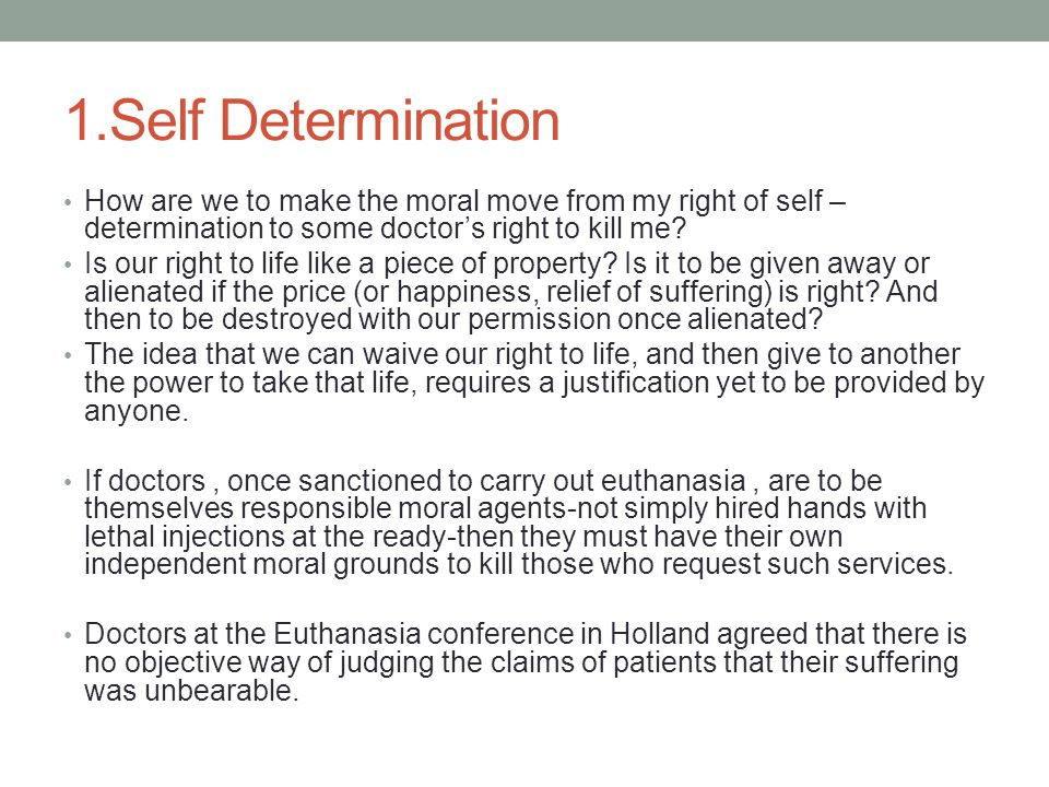 1.Self Determination How are we to make the moral move from my right of self –determination to some doctor's right to kill me