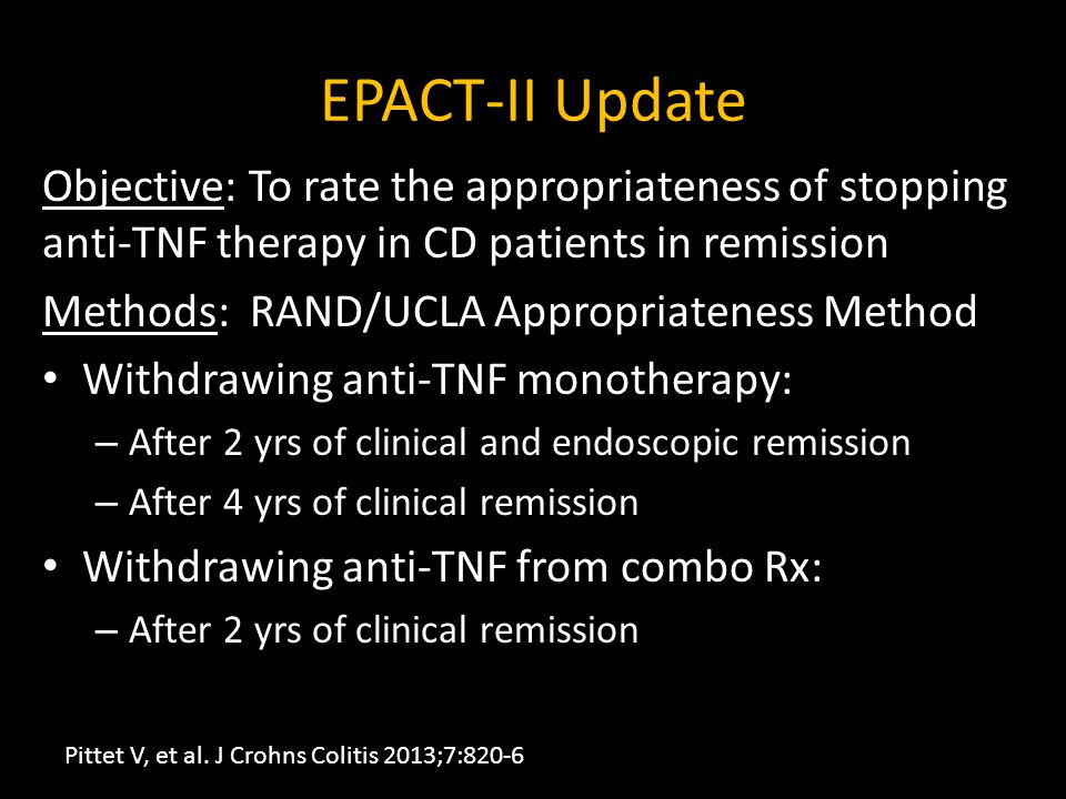 EPACT-II Update Objective: To rate the appropriateness of stopping anti-TNF therapy in CD patients in remission.