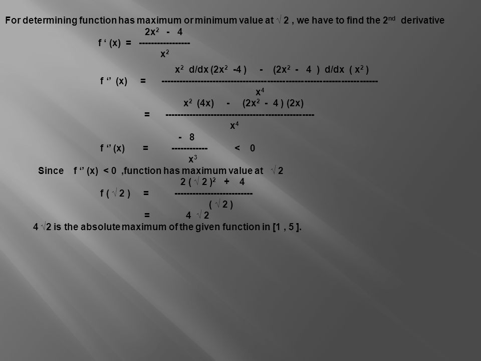 For determining function has maximum or minimum value at √ 2 , we have to find the 2nd derivative