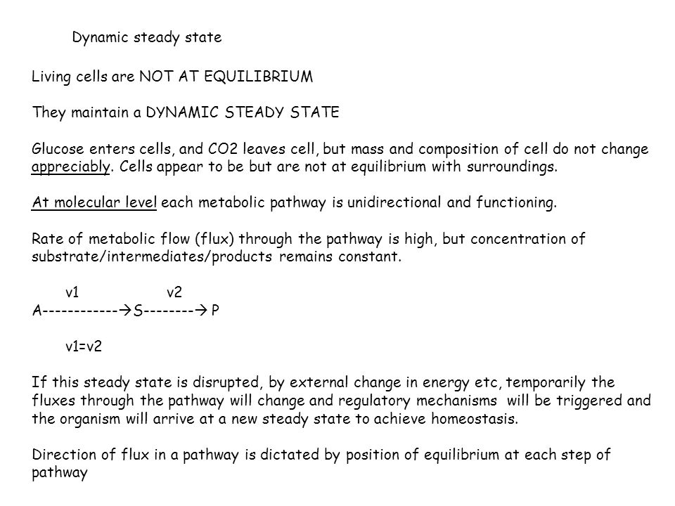 Dynamic steady state Living cells are NOT AT EQUILIBRIUM. They maintain a DYNAMIC STEADY STATE.