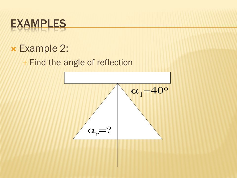 Examples Example 2: Find the angle of reflection