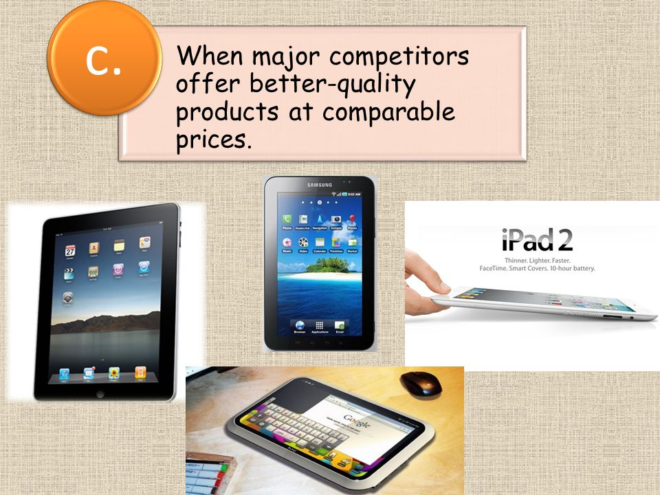 c. When major competitors offer better-quality products at comparable prices.