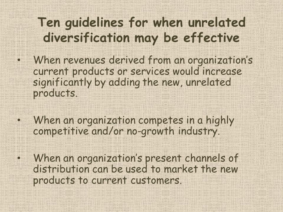 Ten guidelines for when unrelated diversification may be effective