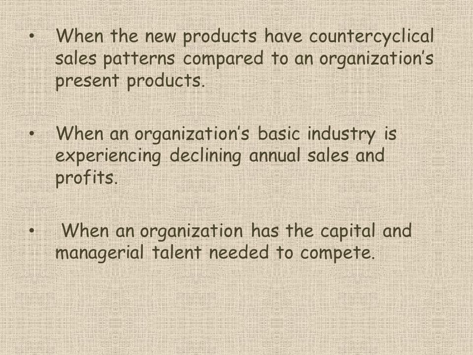 When the new products have countercyclical sales patterns compared to an organization's present products.