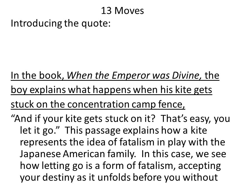 13 Moves Introducing the quote: In the book, When the Emperor was Divine, the. boy explains what happens when his kite gets.
