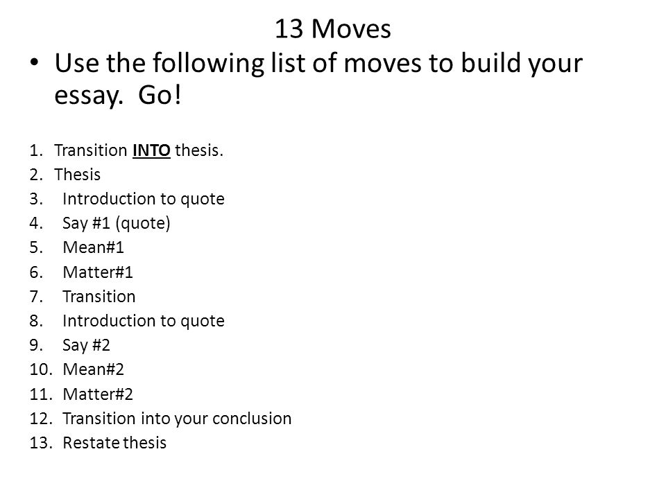 Use the following list of moves to build your essay. Go!