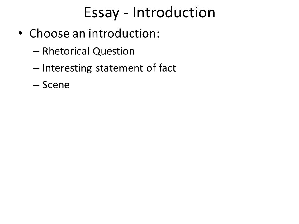 Essay - Introduction Choose an introduction: Rhetorical Question