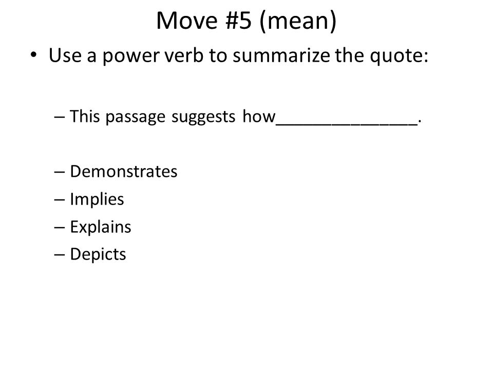 Move #5 (mean) Use a power verb to summarize the quote: