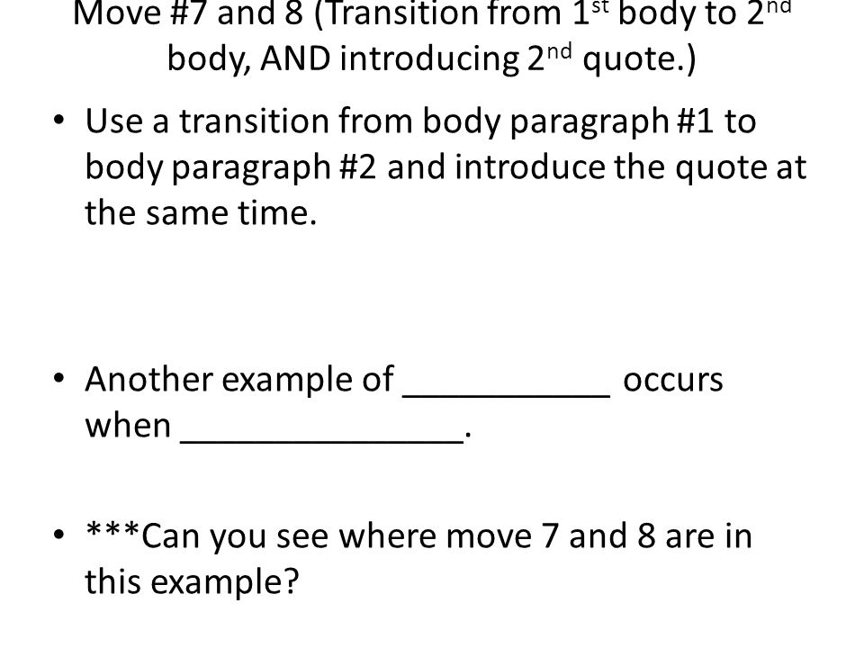 Move #7 and 8 (Transition from 1st body to 2nd body, AND introducing 2nd quote.)