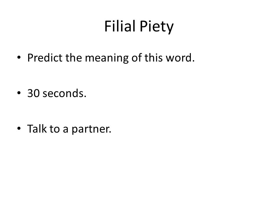 Filial Piety Predict the meaning of this word. 30 seconds.