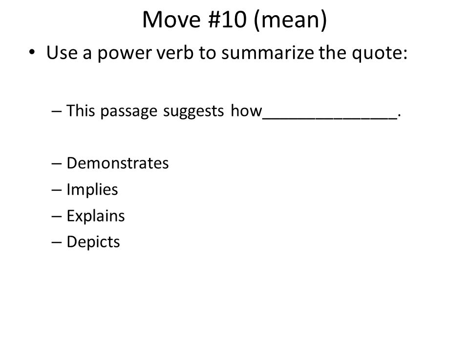 Move #10 (mean) Use a power verb to summarize the quote: