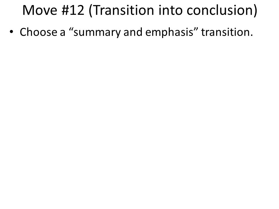 Move #12 (Transition into conclusion)