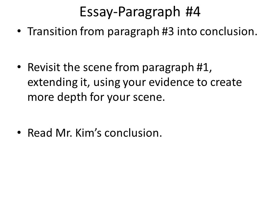 Essay-Paragraph #4 Transition from paragraph #3 into conclusion.