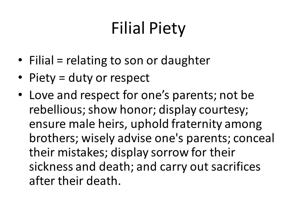 Filial Piety Filial = relating to son or daughter