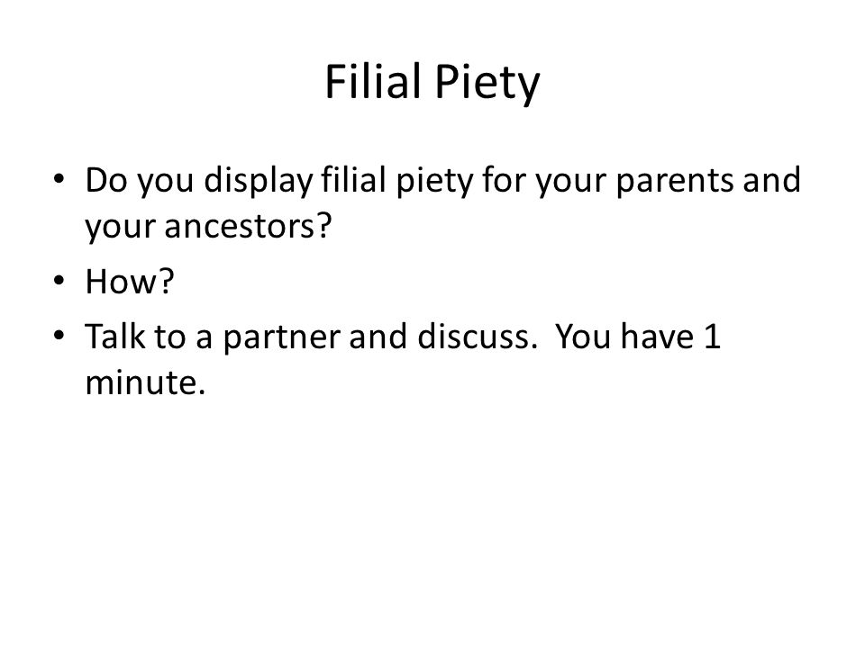 Filial Piety Do you display filial piety for your parents and your ancestors.