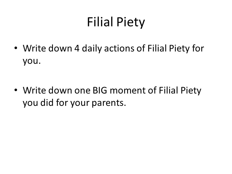 Filial Piety Write down 4 daily actions of Filial Piety for you.