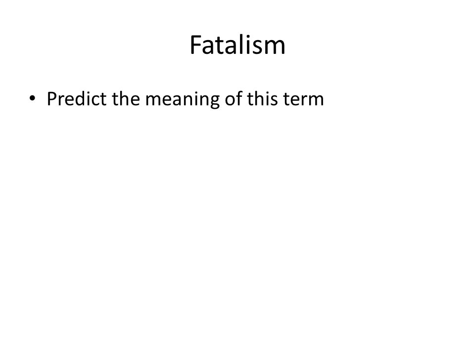 Fatalism Predict the meaning of this term