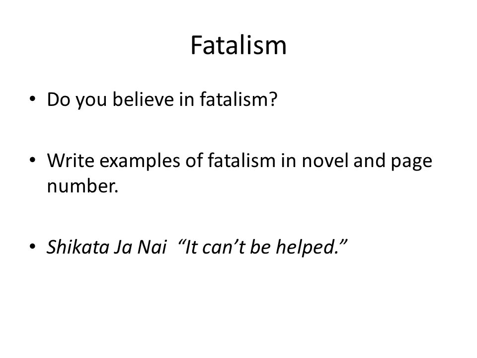 Fatalism Do you believe in fatalism