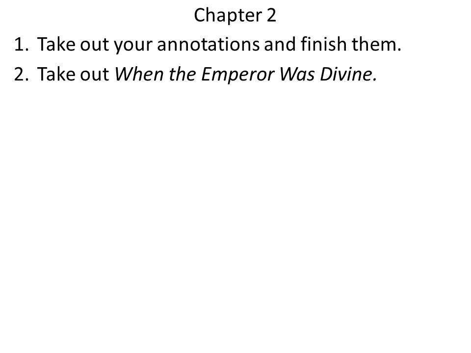 Chapter 2 Take out your annotations and finish them. Take out When the Emperor Was Divine.