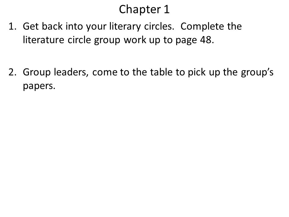 Chapter 1 Get back into your literary circles. Complete the literature circle group work up to page 48.