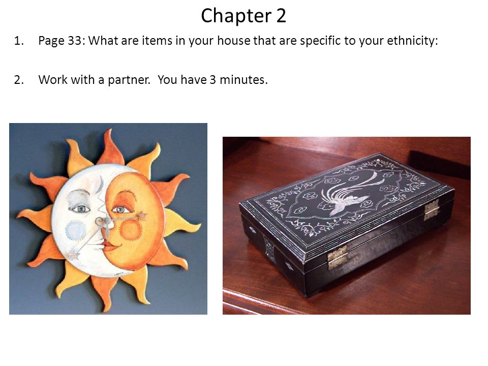 Chapter 2 Page 33: What are items in your house that are specific to your ethnicity: Work with a partner.