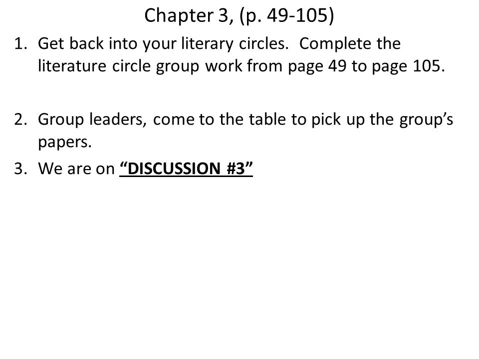 Chapter 3, (p. 49-105) Get back into your literary circles. Complete the literature circle group work from page 49 to page 105.