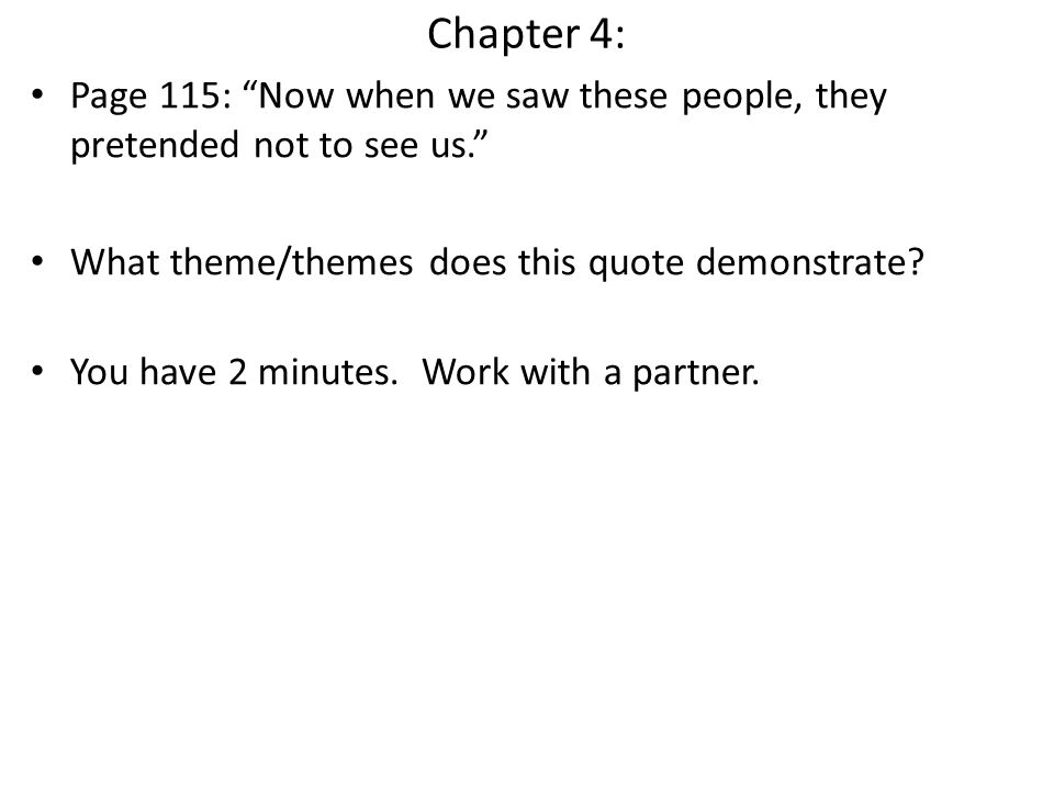 Chapter 4: Page 115: Now when we saw these people, they pretended not to see us. What theme/themes does this quote demonstrate