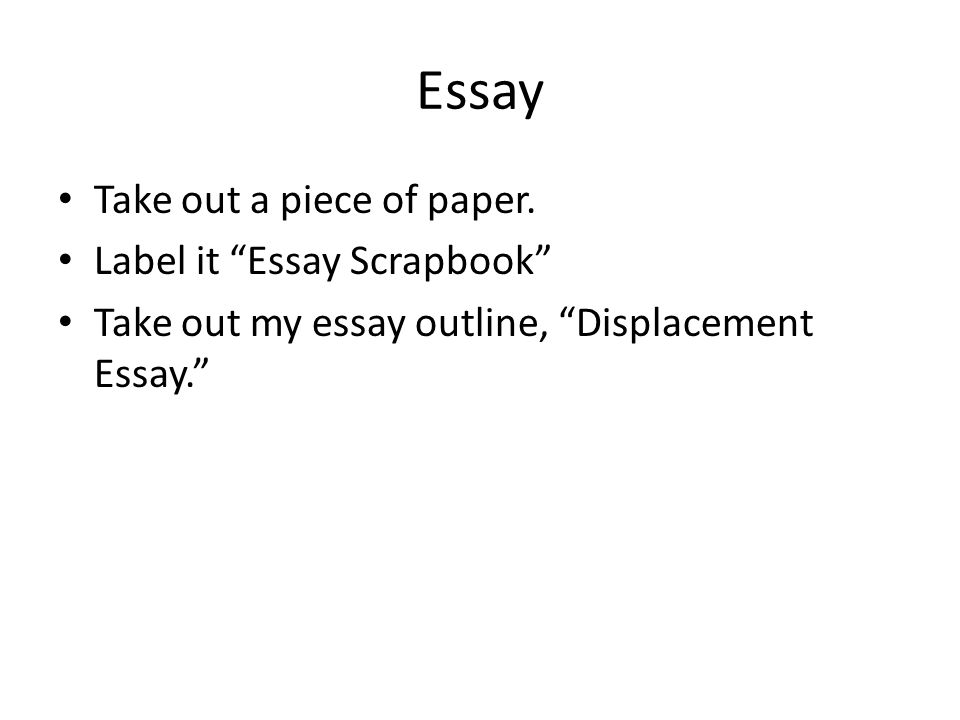 Essay Take out a piece of paper. Label it Essay Scrapbook