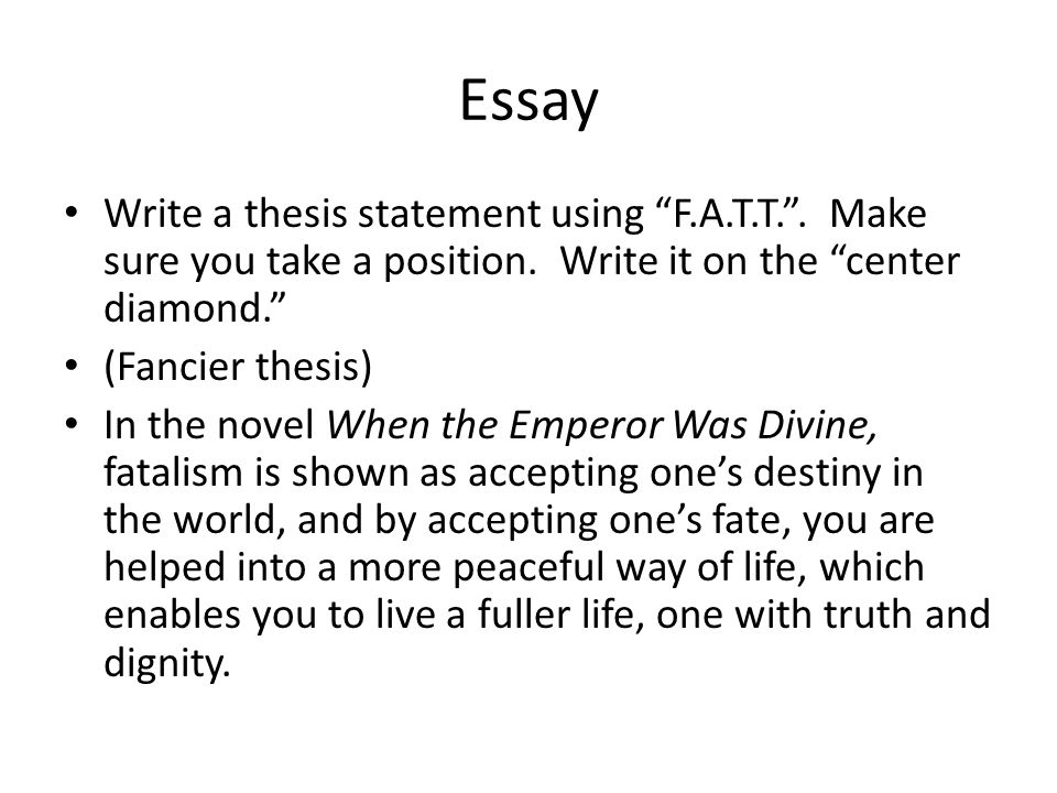 Essay Write a thesis statement using F.A.T.T. . Make sure you take a position. Write it on the center diamond.