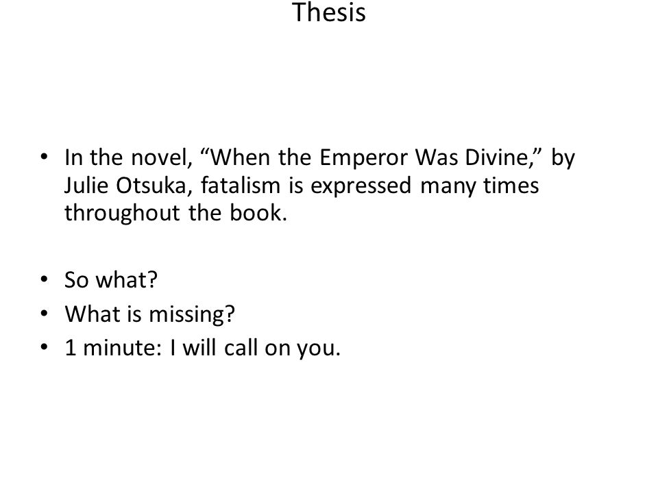 Thesis In the novel, When the Emperor Was Divine, by Julie Otsuka, fatalism is expressed many times throughout the book.