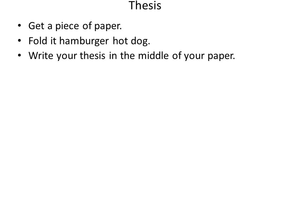 Thesis Get a piece of paper. Fold it hamburger hot dog.