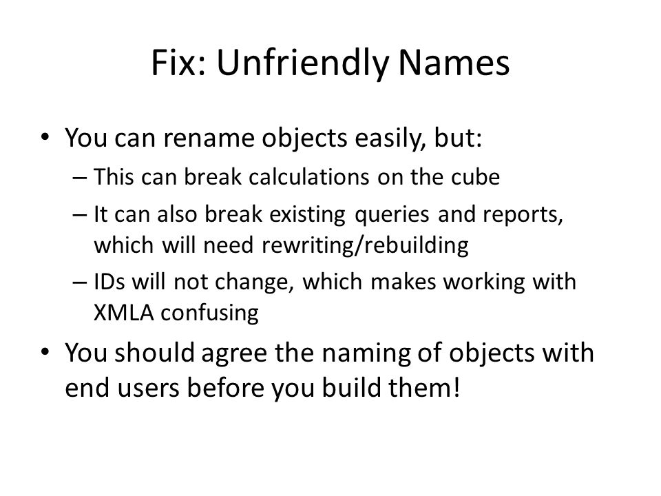 Fix: Unfriendly Names You can rename objects easily, but: