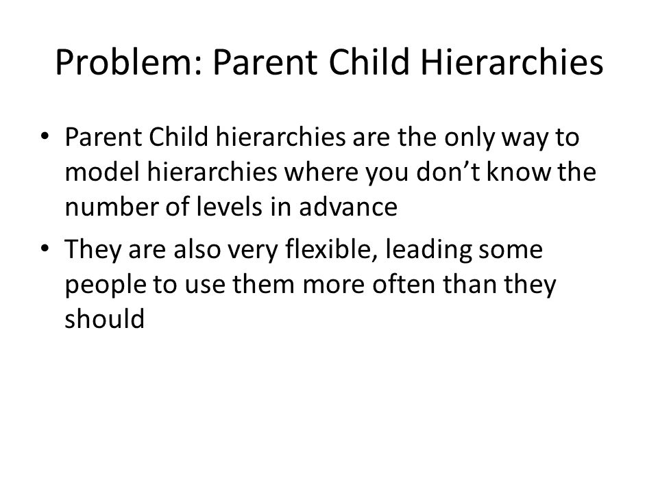 Problem: Parent Child Hierarchies