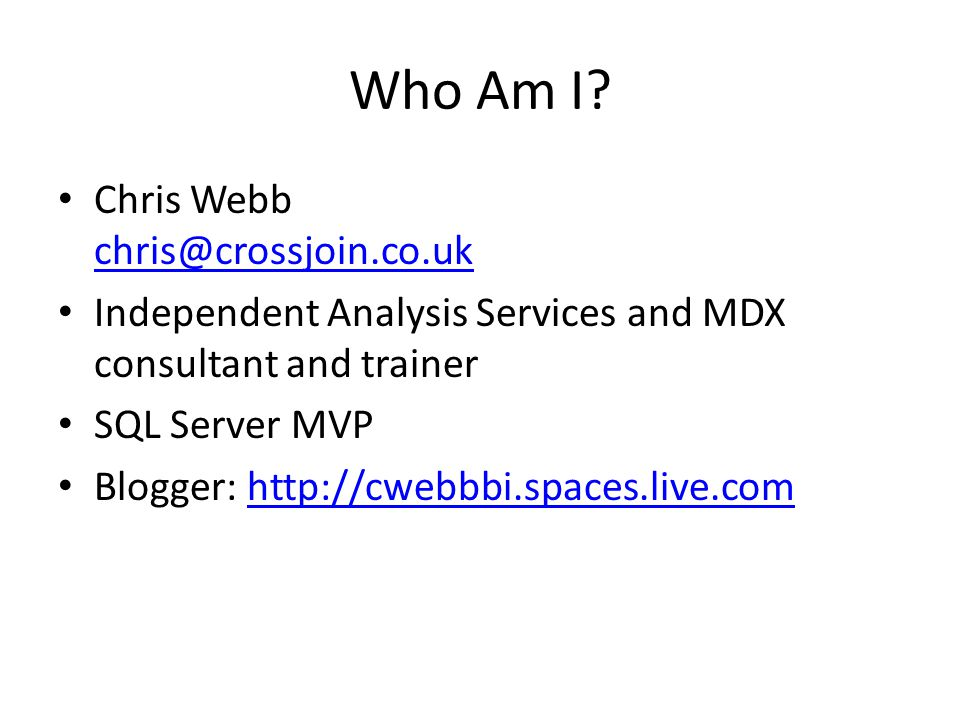 Who Am I Chris Webb chris@crossjoin.co.uk