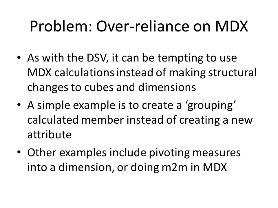Problem: Over-reliance on MDX