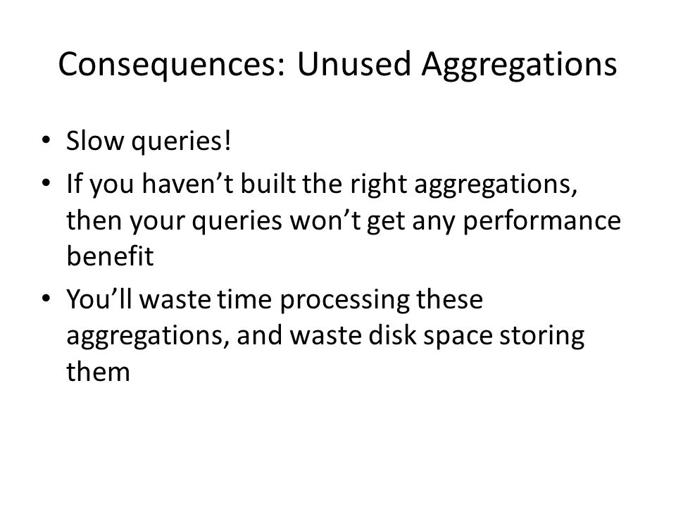 Consequences: Unused Aggregations