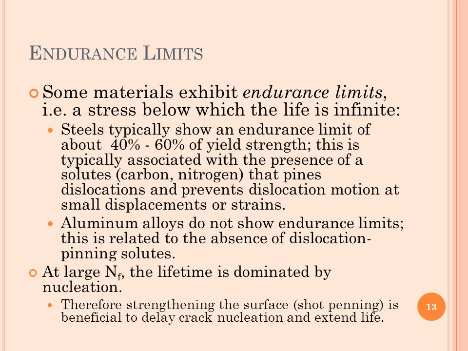 Endurance Limits Some materials exhibit endurance limits, i.e. a stress below which the life is infinite: