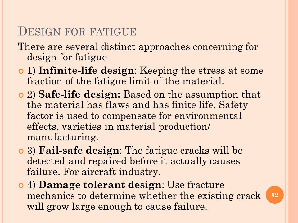 Design for fatigue There are several distinct approaches concerning for design for fatigue.