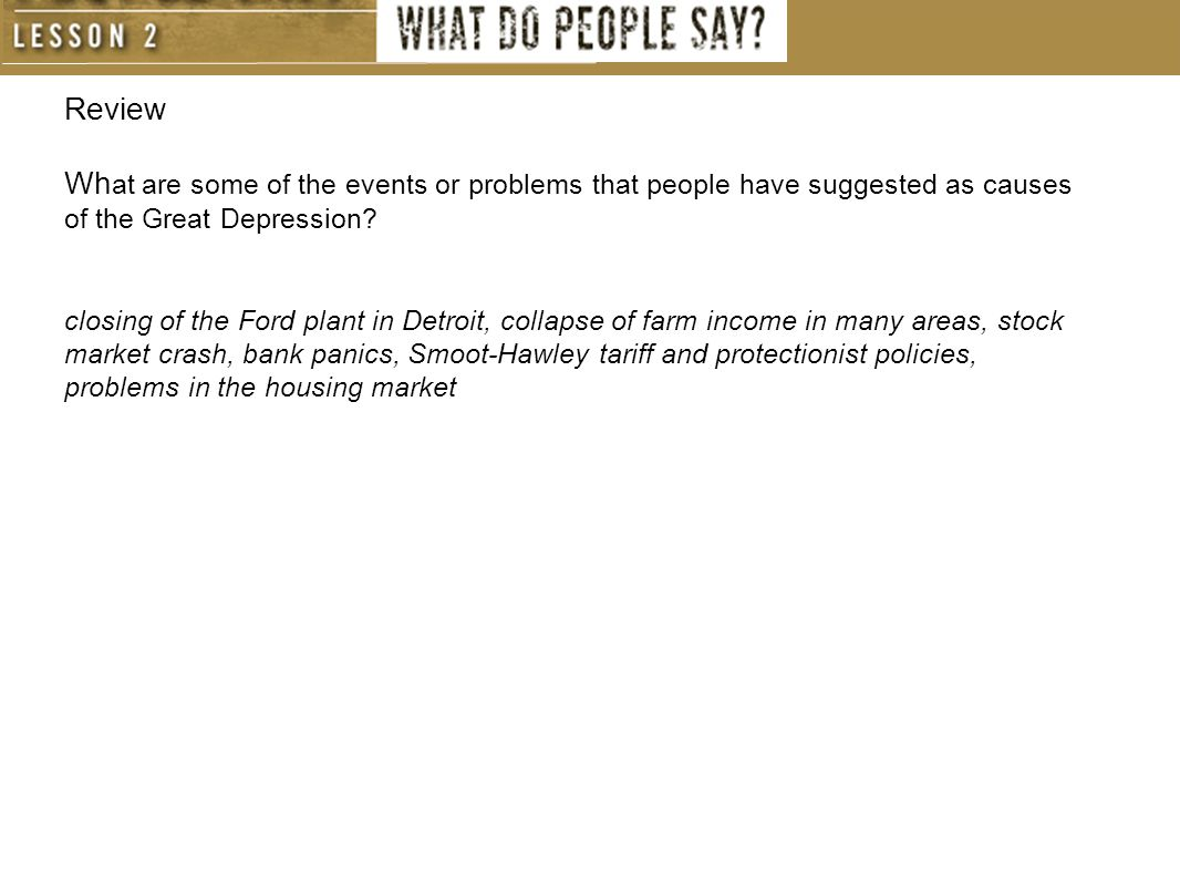 Review What are some of the events or problems that people have suggested as causes of the Great Depression