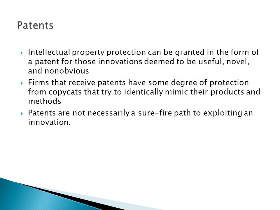 Patents Intellectual property protection can be granted in the form of a patent for those innovations deemed to be useful, novel, and nonobvious.