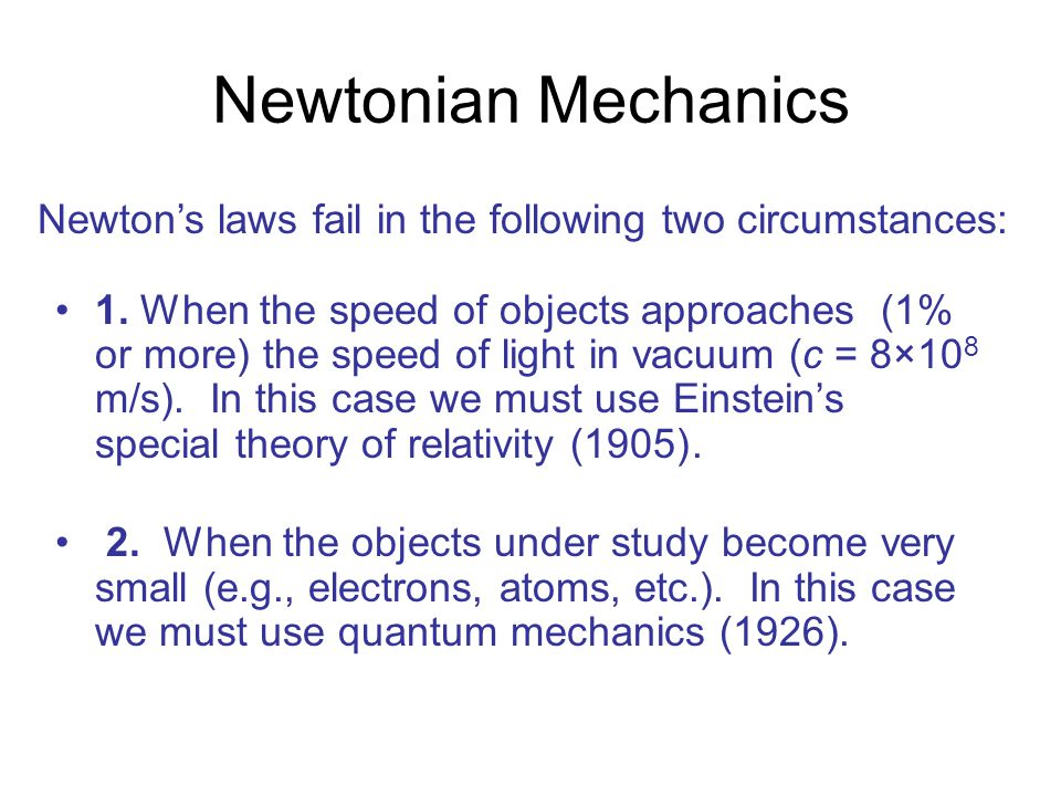 Newtonian Mechanics Newton's laws fail in the following two circumstances: