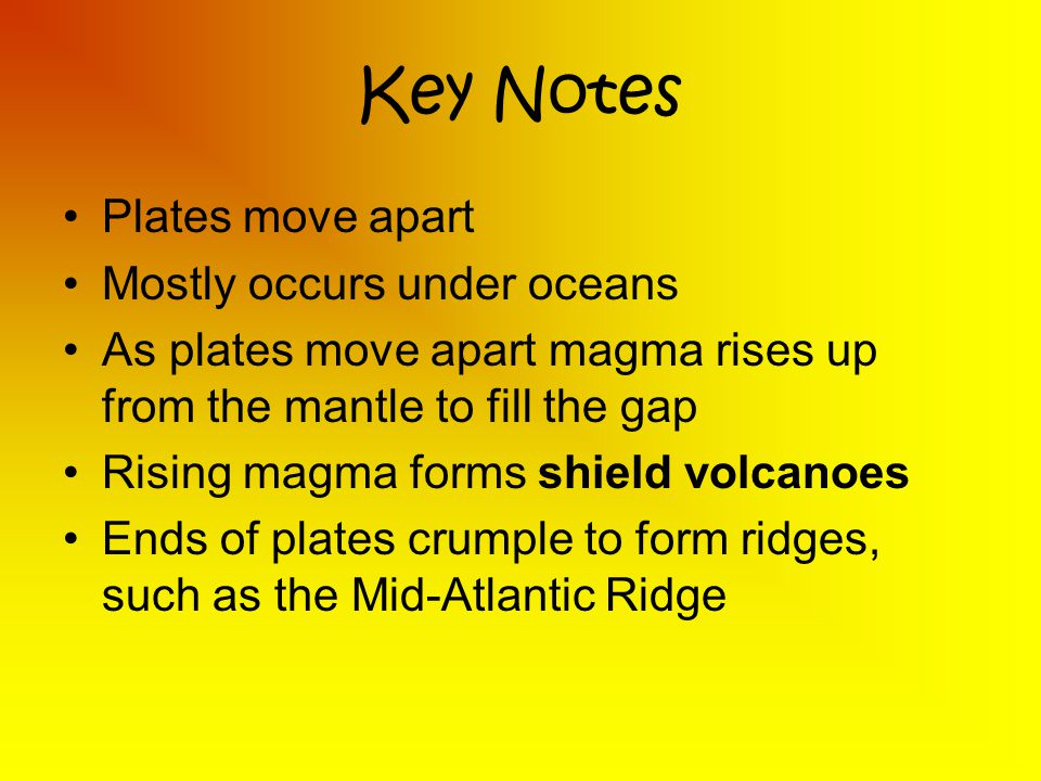 Key Notes Plates move apart Mostly occurs under oceans
