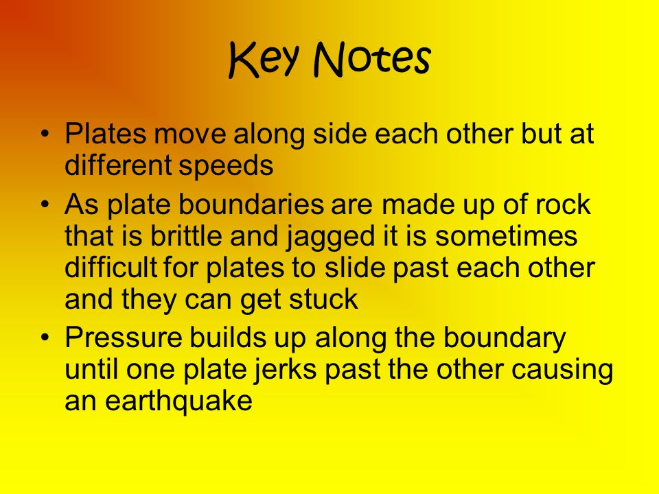 Key Notes Plates move along side each other but at different speeds