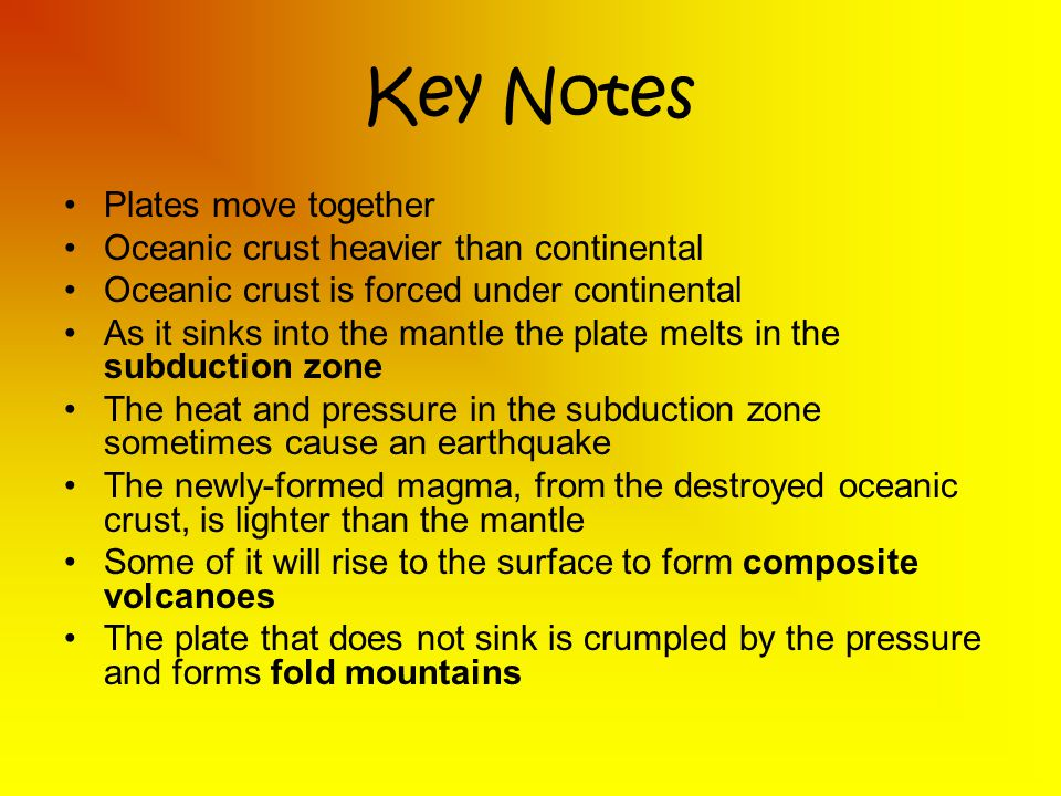 Key Notes Plates move together Oceanic crust heavier than continental