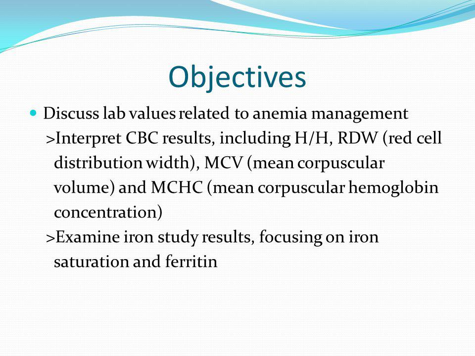 Objectives Discuss lab values related to anemia management