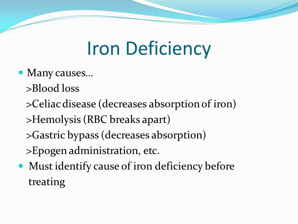 Iron Deficiency Many causes… >Blood loss