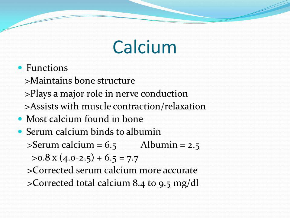 Calcium Functions >Maintains bone structure