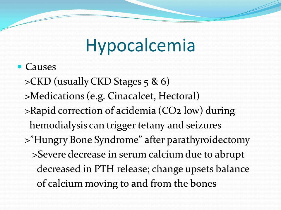 Hypocalcemia Causes >CKD (usually CKD Stages 5 & 6)