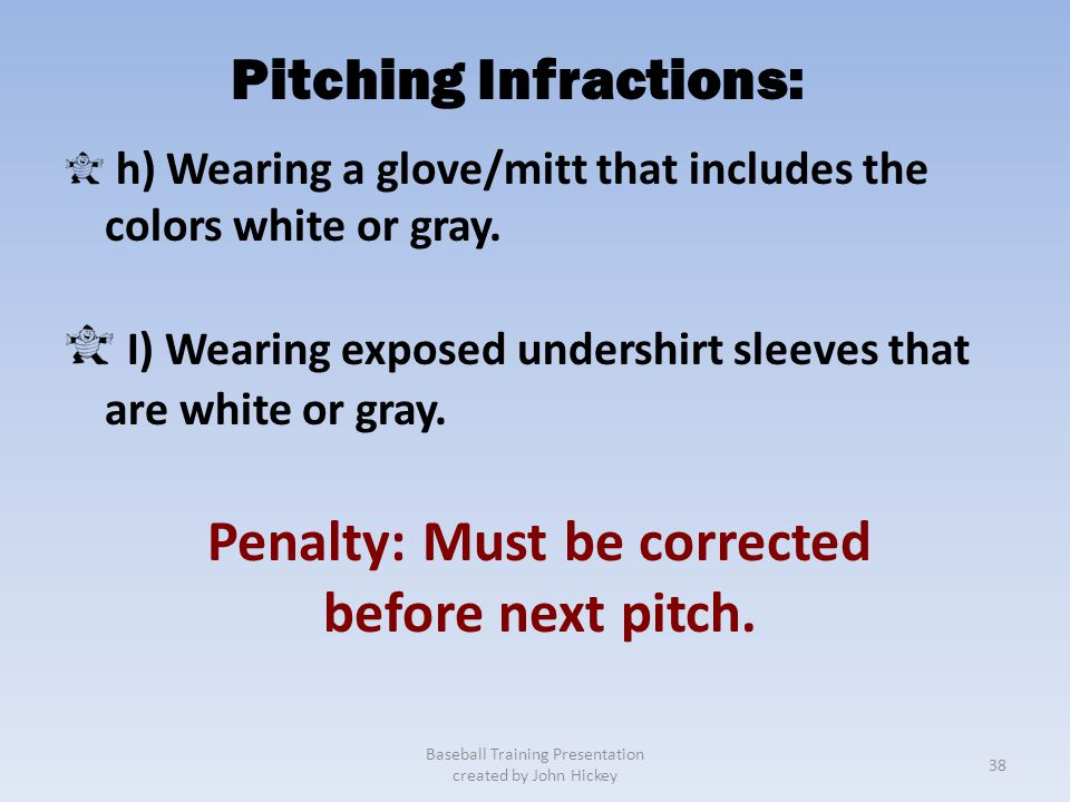 Pitching Infractions: Penalty: Must be corrected
